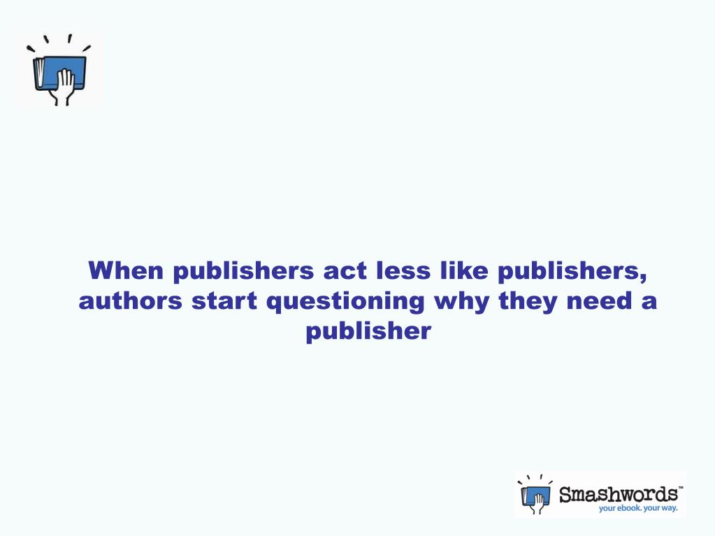 When publishers act less like publishers, authors start questioning why they need a publisher