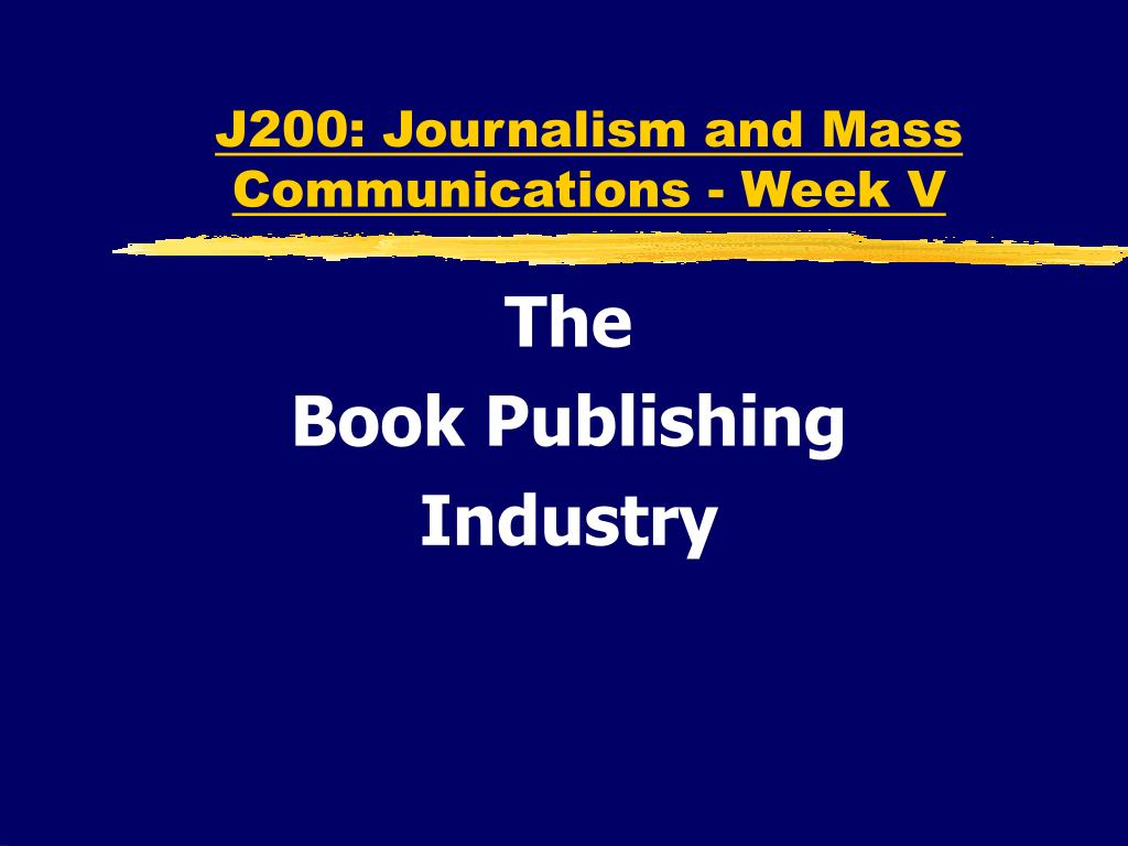 J200: Journalism and Mass Communications - Week V
