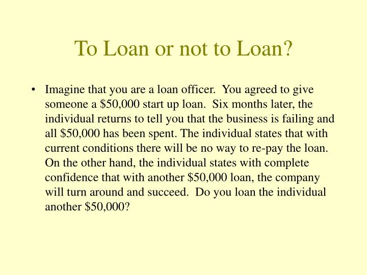 To Loan or not to Loan?