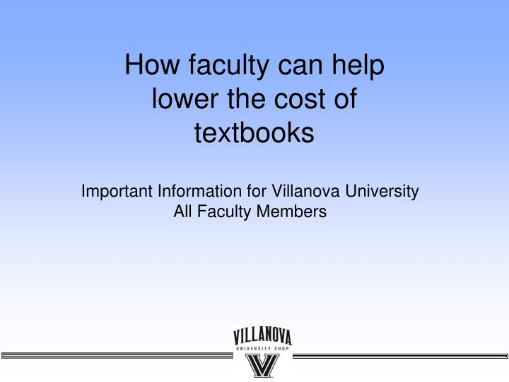 How faculty can help lower the cost of textbooks l.jpg