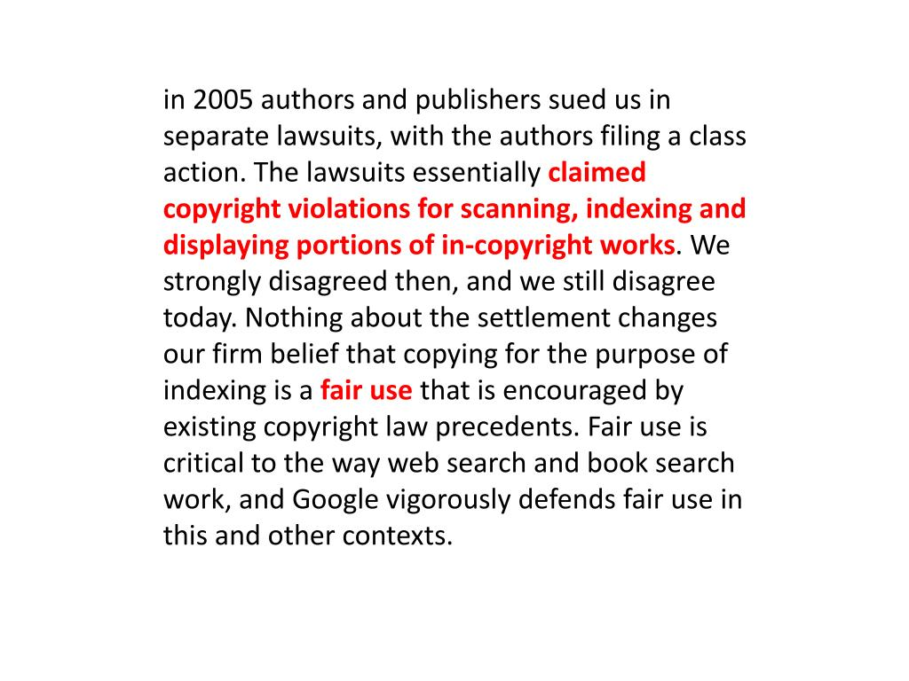 in 2005 authors and publishers sued us in separate lawsuits, with the authors filing a class action. The lawsuits essentially