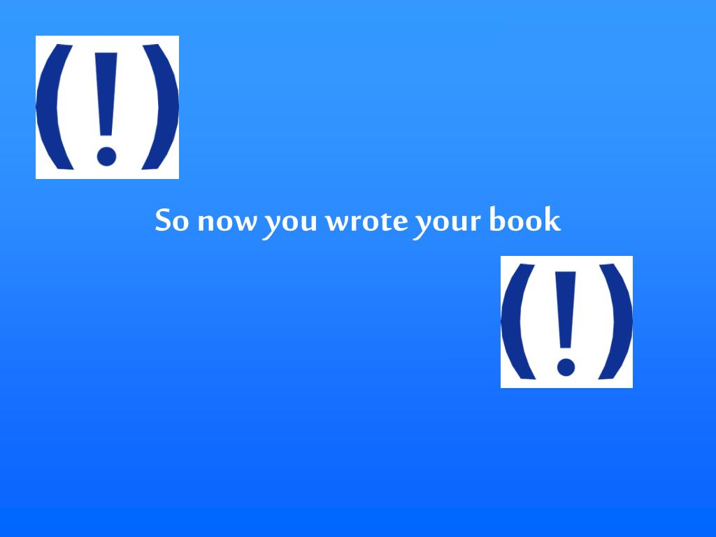 So now you wrote your book