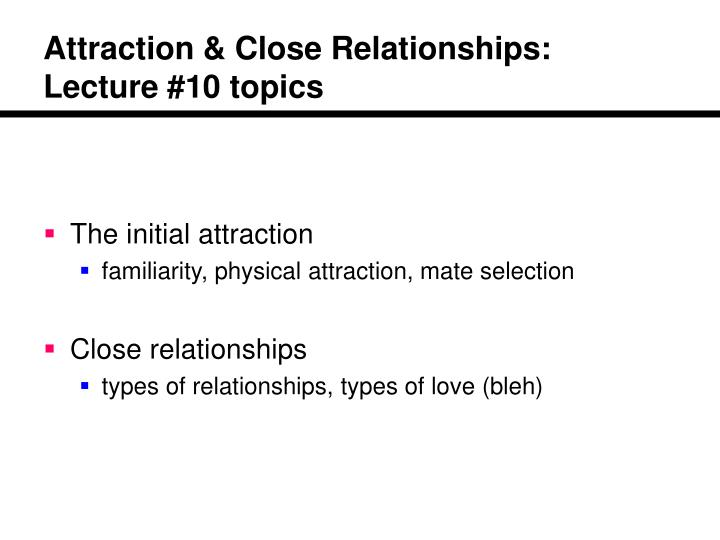 Attraction close relationships lecture 10 topics l.jpg