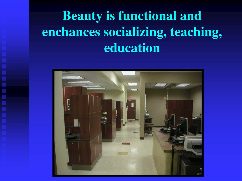 Beauty is functional and enchances socializing, teaching, education