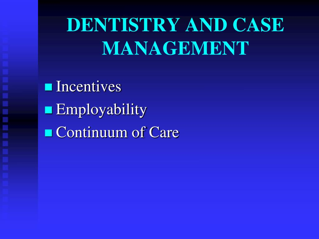 DENTISTRY AND CASE MANAGEMENT