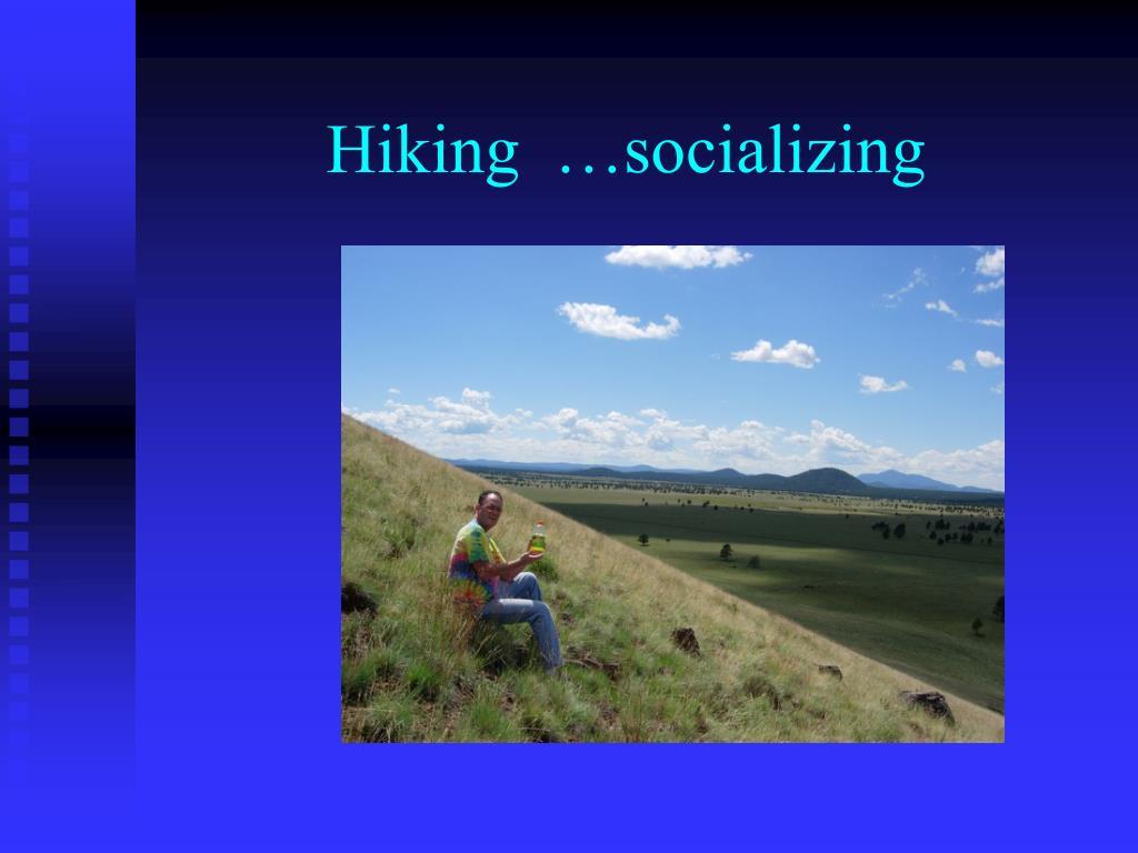 Hiking  …socializing