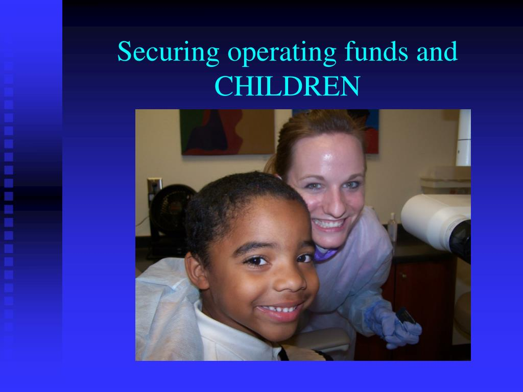 Securing operating funds and CHILDREN