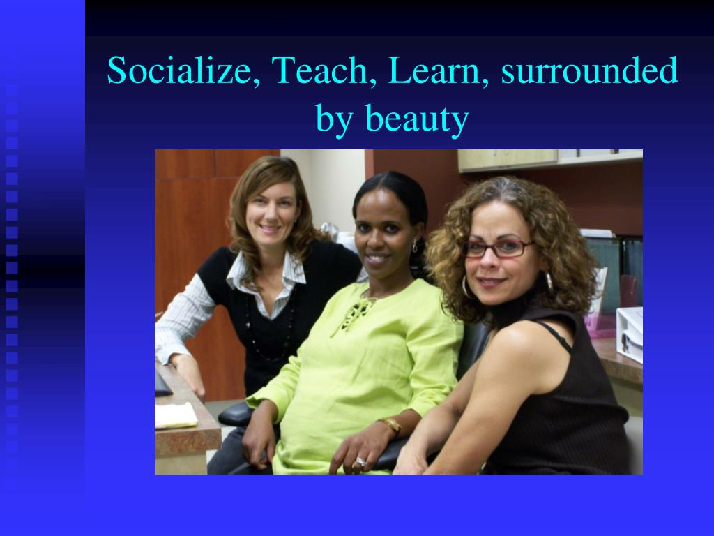 Socialize, Teach, Learn, surrounded by beauty