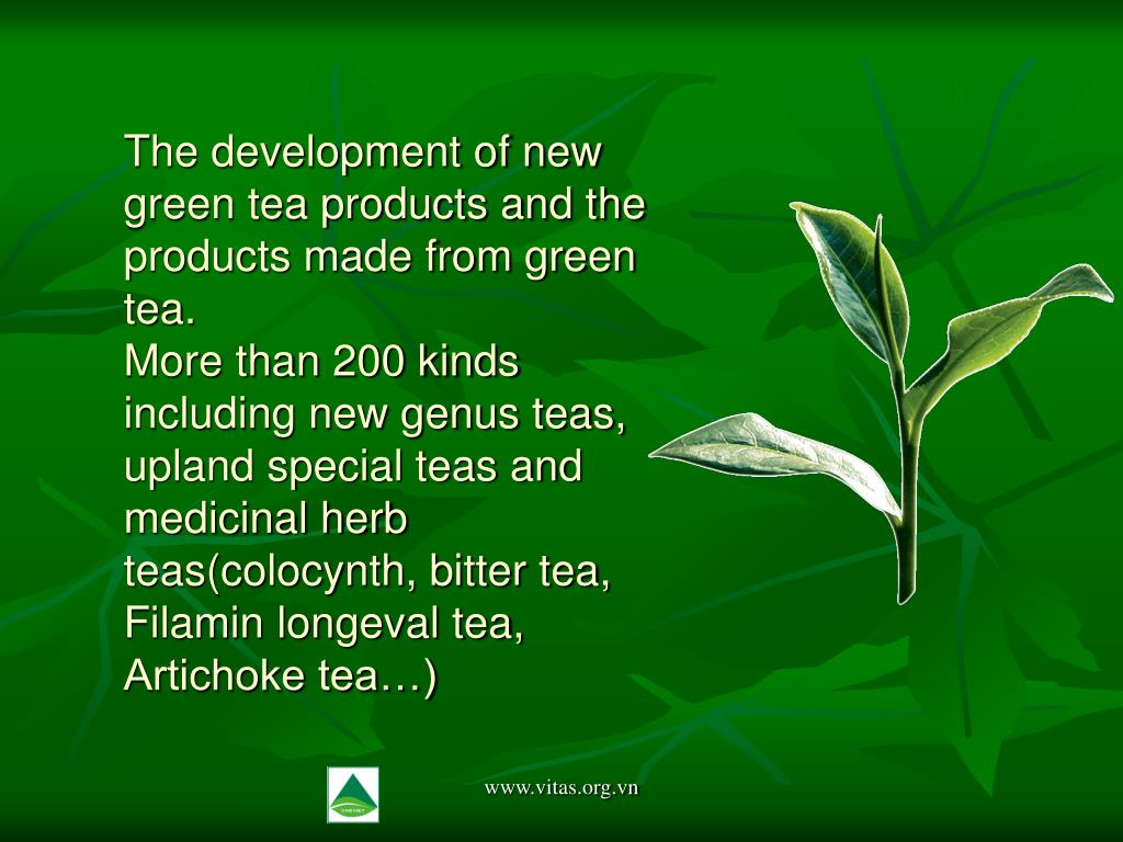 The development of new green tea products and the products made from green tea.