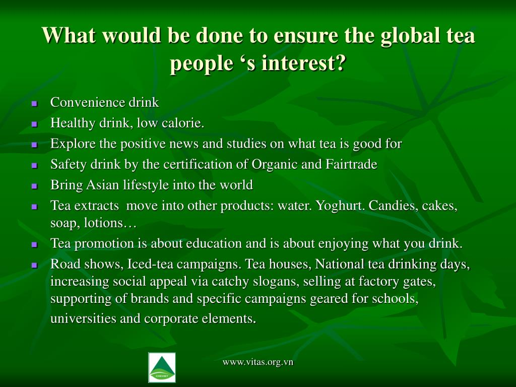 What would be done to ensure the global tea people 's interest?