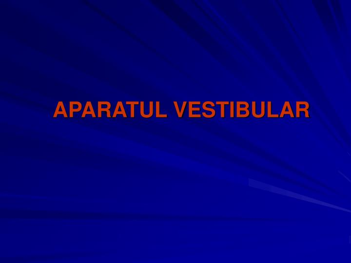 APARATUL VESTIBULAR