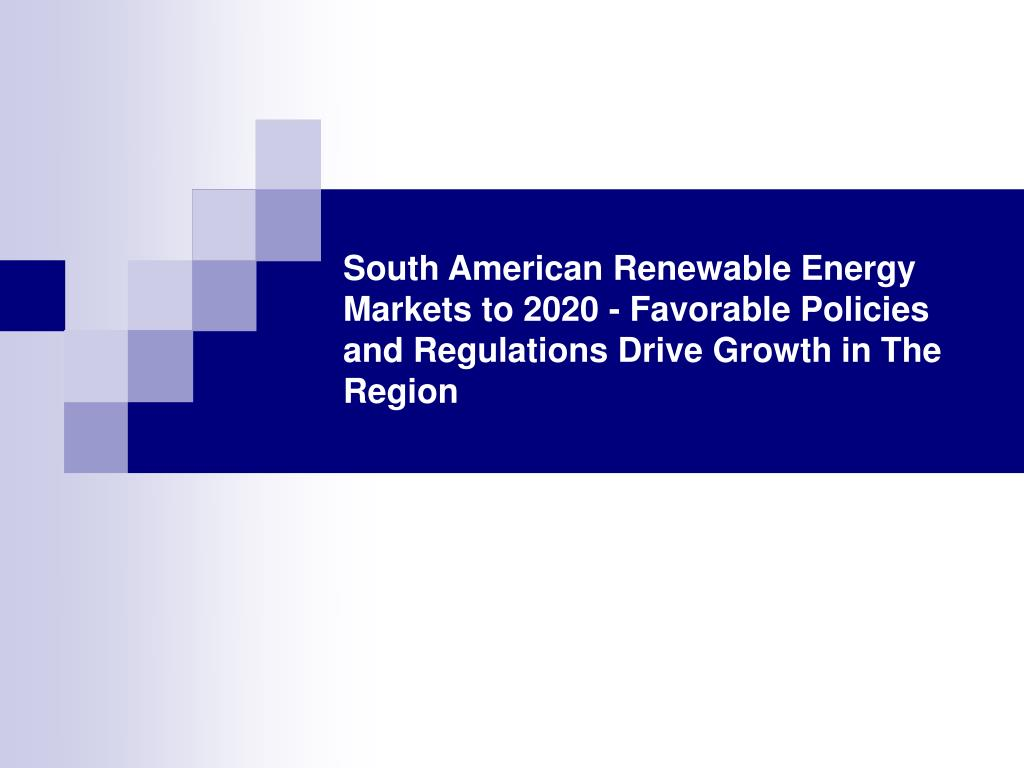 South American Renewable Energy Markets to 2020 - Favorable Policies and Regulations Drive Growth in The Region
