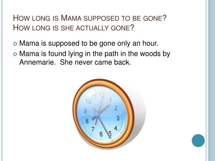 How long is Mama supposed to be gone? How long is she actually gone?