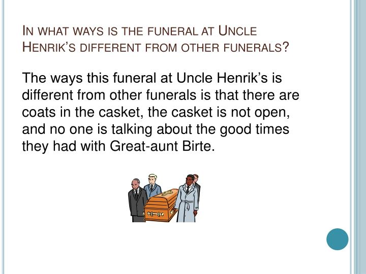 In what ways is the funeral at uncle henrik s different from other funerals