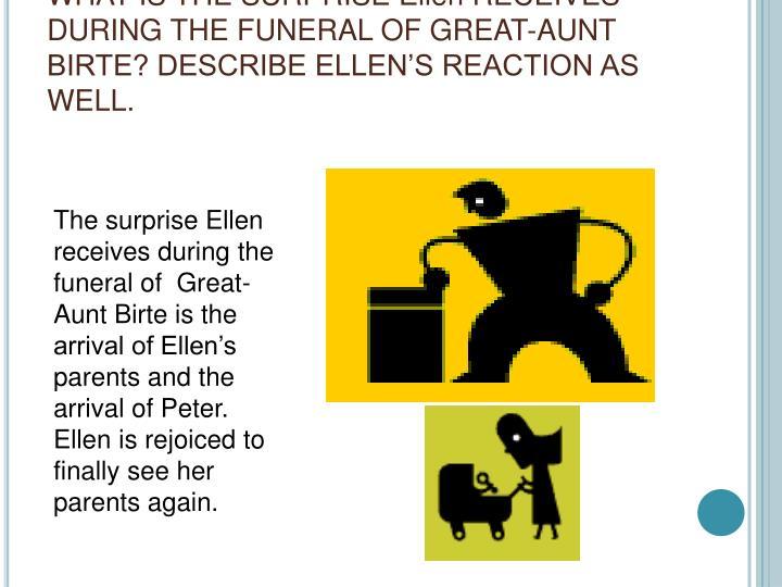 WHAT IS THE SURPRISE Ellen RECEIVES DURING THE FUNERAL OF GREAT-AUNT BIRTE? DESCRIBE ELLEN'S REACTION AS WELL.
