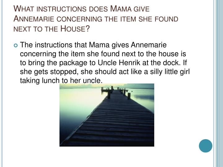 What instructions does Mama give Annemarie concerning the item she found next to the House?