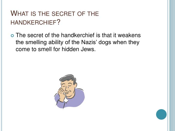 What is the secret of the handkerchief?
