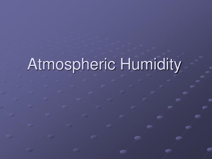 Atmospheric humidity