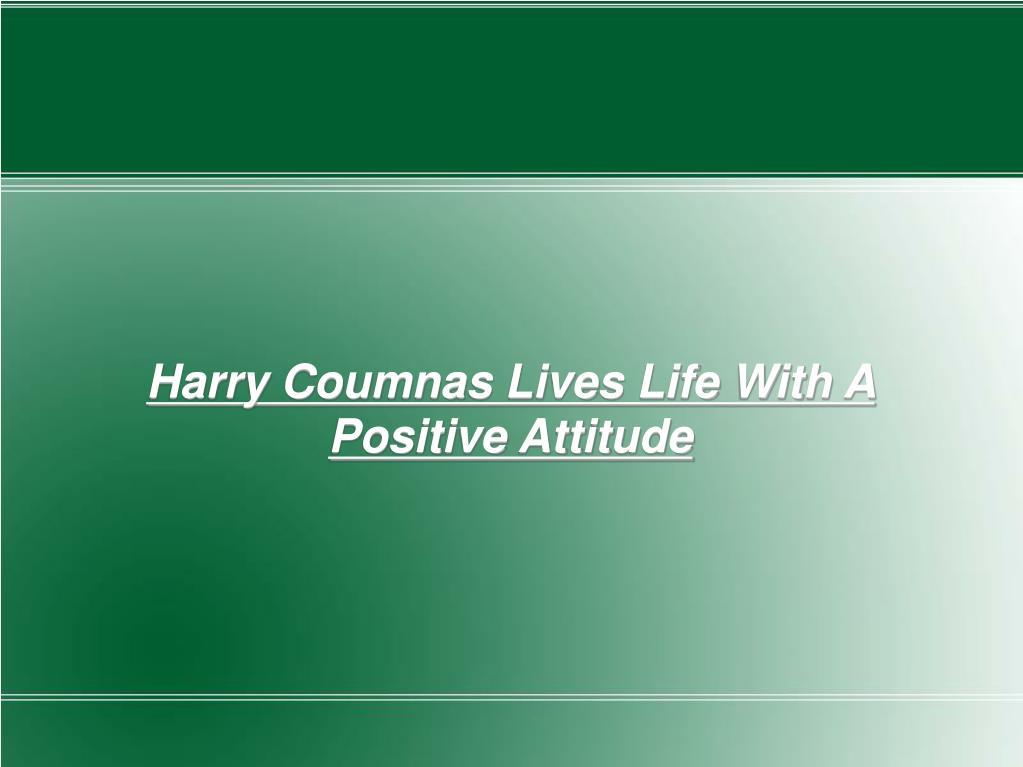 Harry Coumnas Lives Life With A Positive Attitude