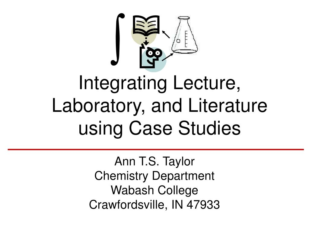 Integrating Lecture, Laboratory, and Literature using Case Studies
