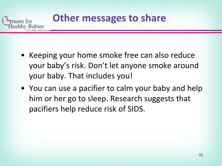 Keeping your home smoke free can also reduce your baby's risk. Don't let anyone smoke around your baby. That includes you!