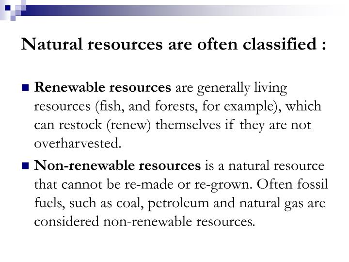 Natural resources are often classified