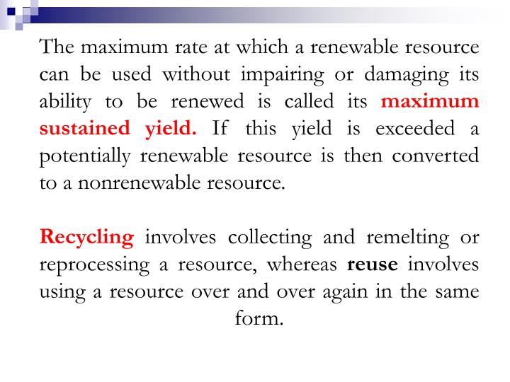The maximum rate at which a renewable resource can be used without impairing or damaging its ability to be renewed is called its