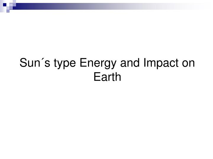 Sun´s type Energy and Impact on Earth