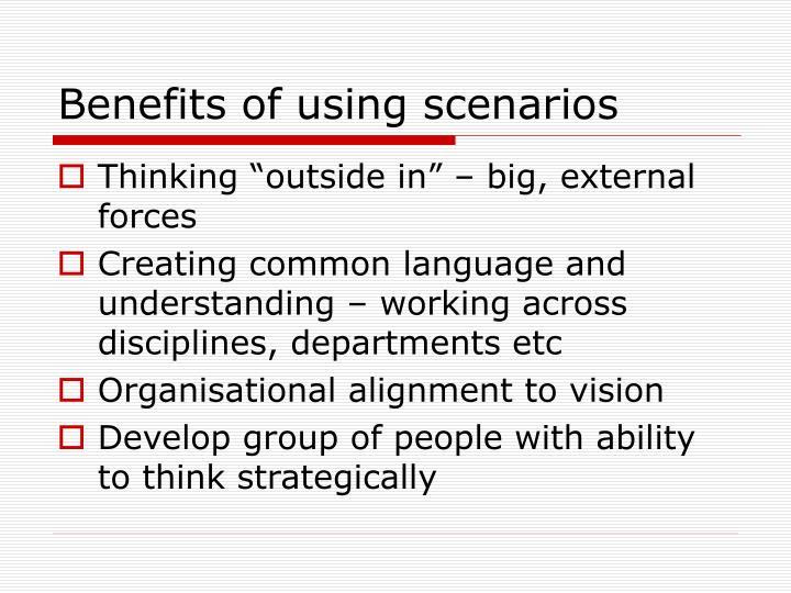 Benefits of using scenarios