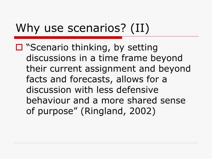 Why use scenarios? (II)