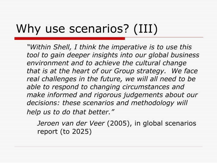 Why use scenarios? (III)
