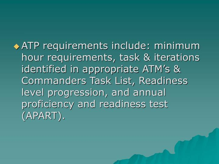 ATP requirements include: minimum hour requirements, task & iterations identified in appropriate ATM...