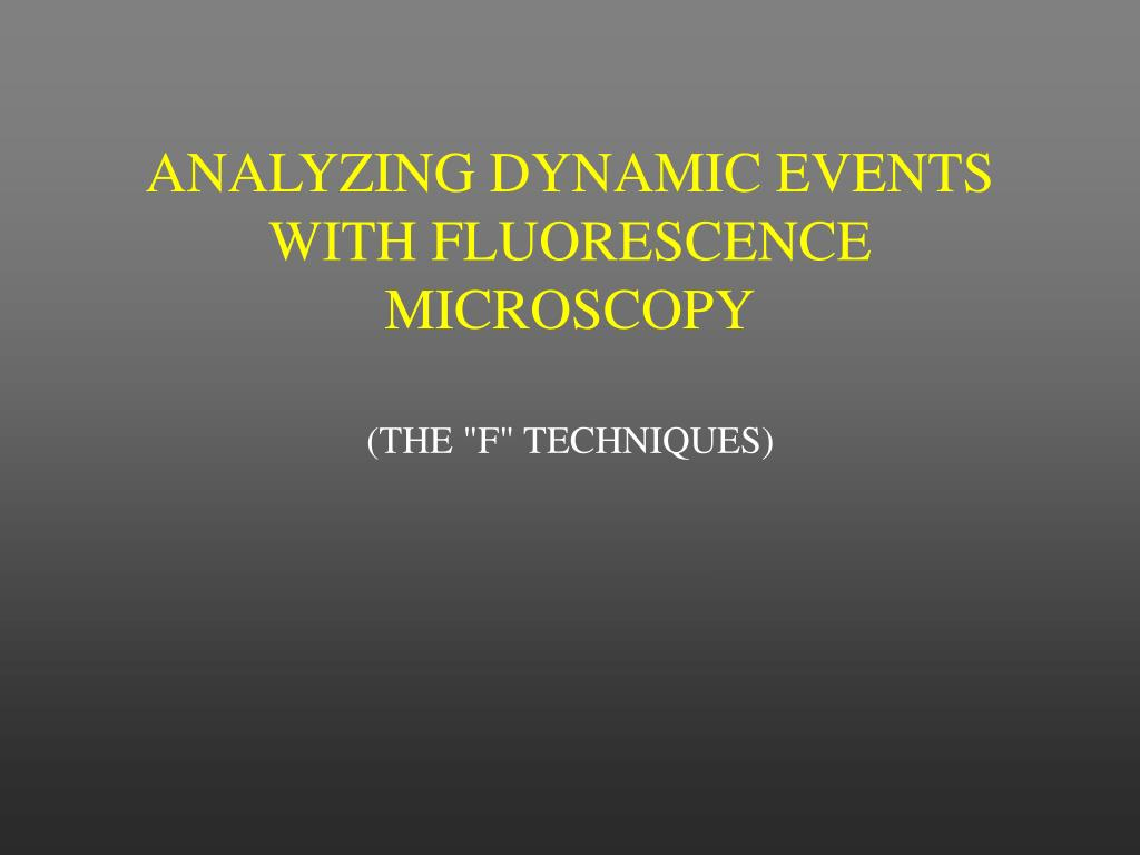 ANALYZING DYNAMIC EVENTS WITH FLUORESCENCE MICROSCOPY