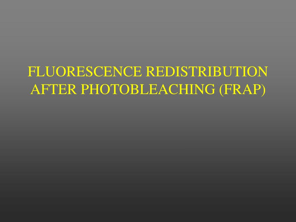 FLUORESCENCE REDISTRIBUTION AFTER PHOTOBLEACHING (FRAP)