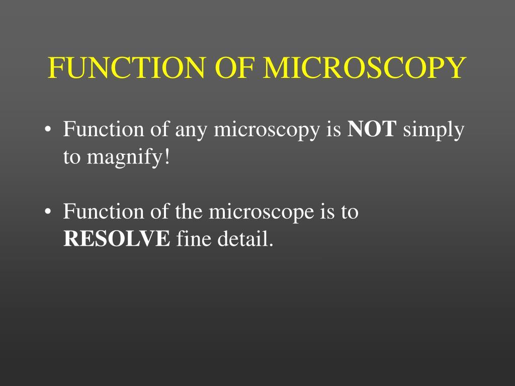FUNCTION OF MICROSCOPY