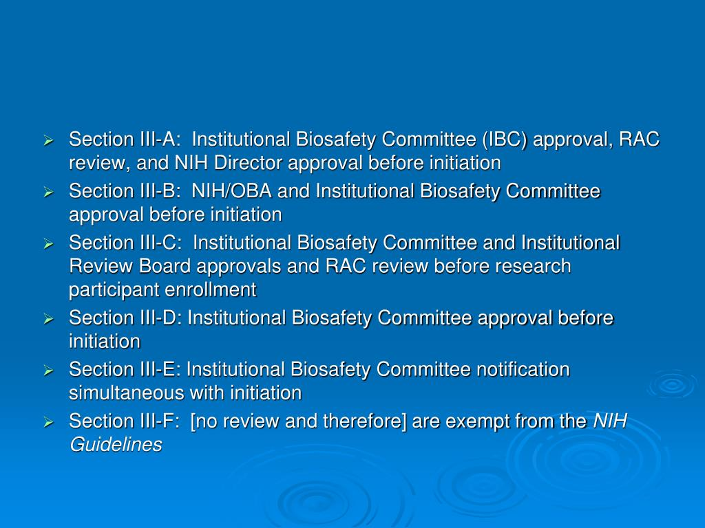Section III-A:  Institutional Biosafety Committee (IBC) approval, RAC review, and NIH Director approval before initiation