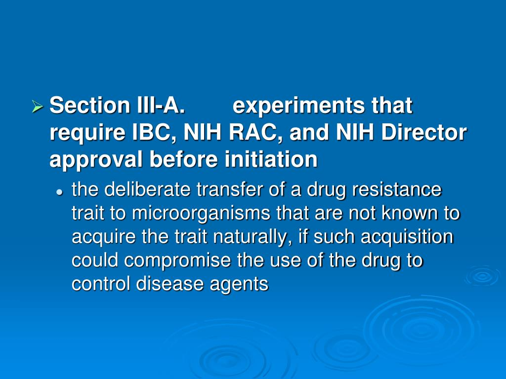 Section III-A.	experiments that require IBC, NIH RAC, and NIH Director approval before initiation