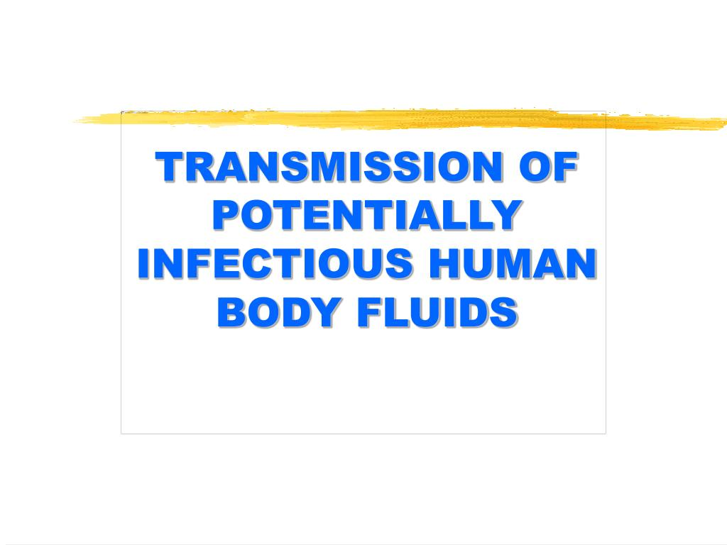 TRANSMISSION OF POTENTIALLY INFECTIOUS HUMAN BODY FLUIDS