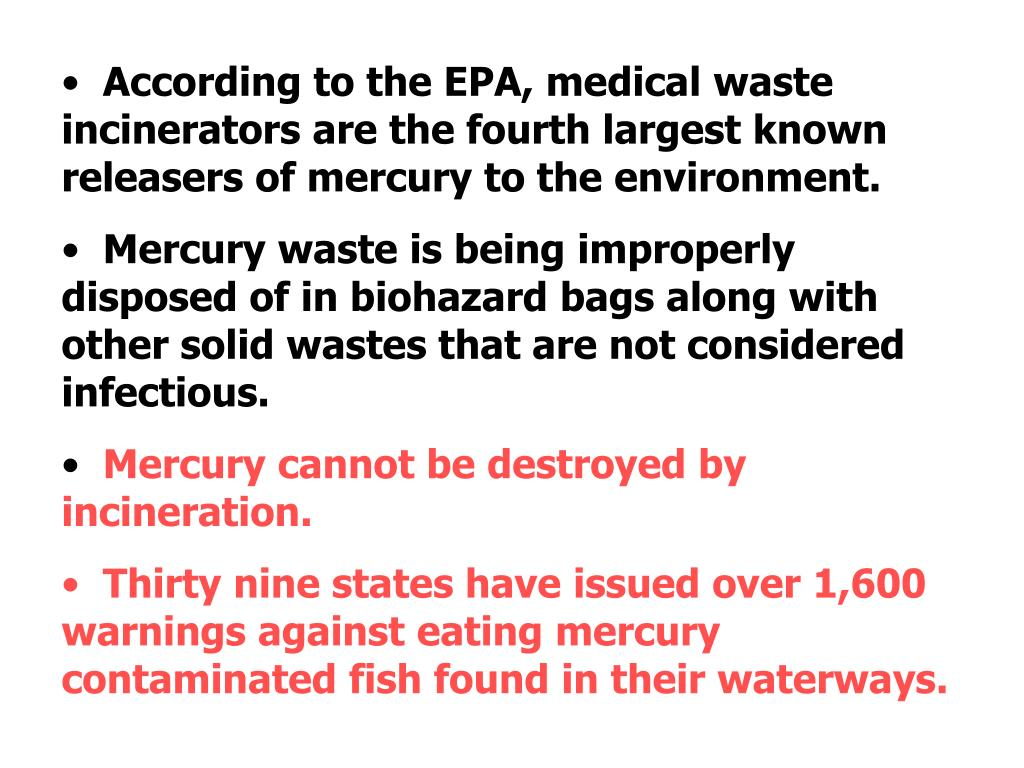 According to the EPA, medical waste incinerators are the fourth largest known releasers of mercury to the environment.