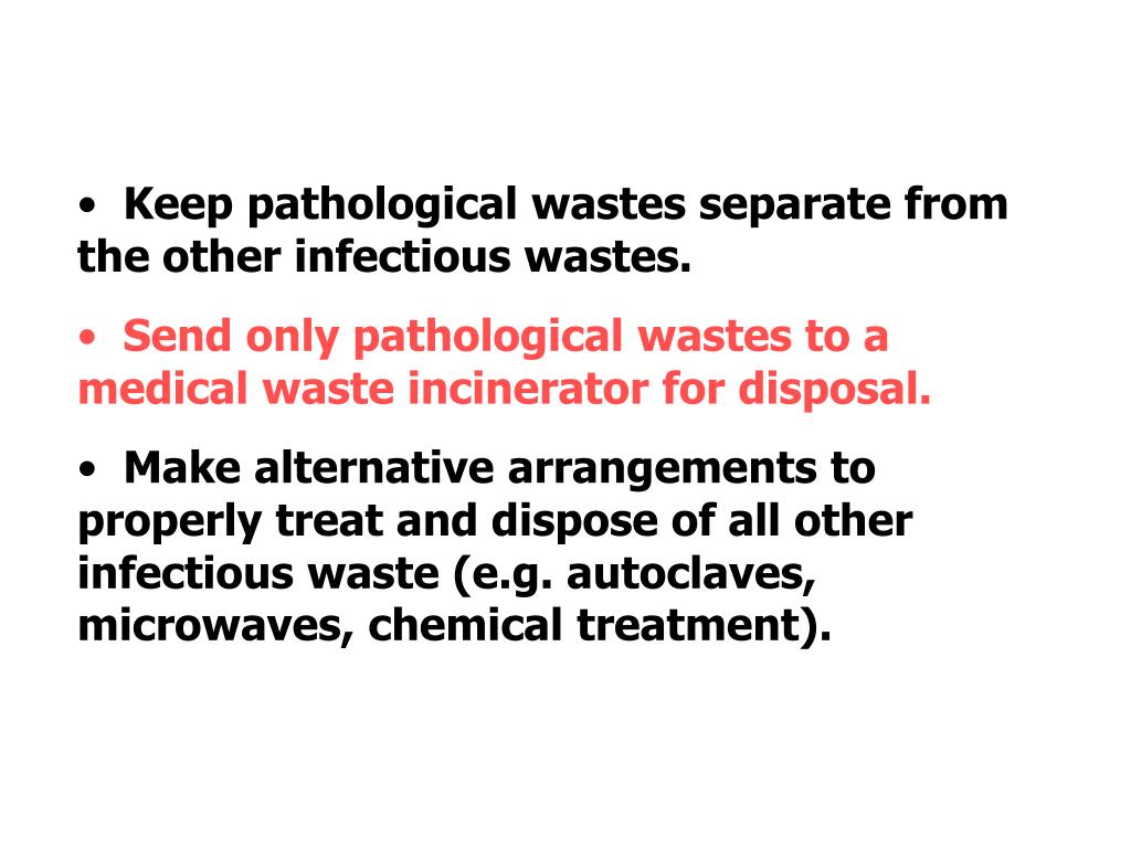 Keep pathological wastes separate from the other infectious wastes.