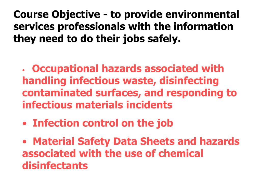 Course Objective - to provide environmental services professionals with the information they need to do their jobs safely.