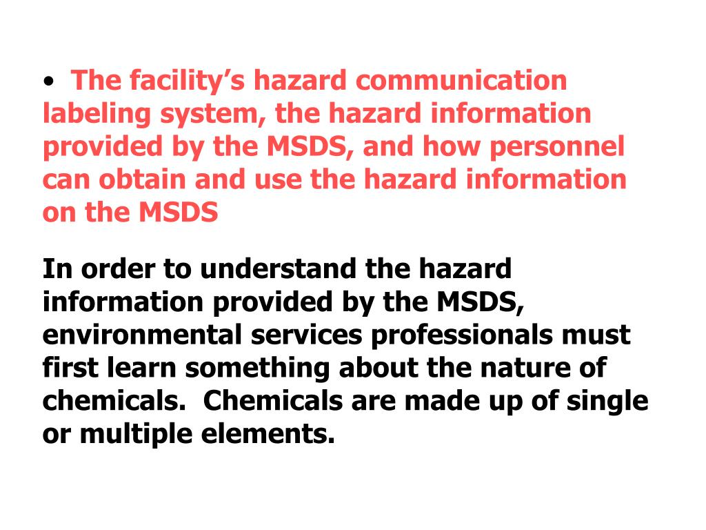 The facility's hazard communication labeling system, the hazard information provided by the MSDS, and how personnel can obtain and use the hazard information on the MSDS