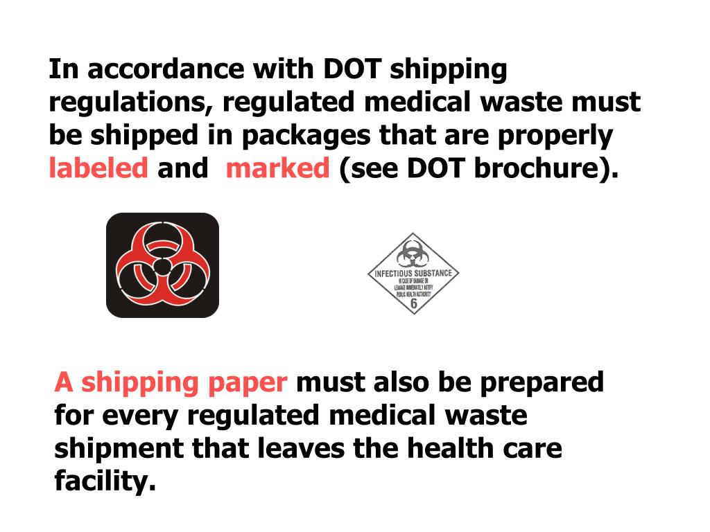 In accordance with DOT shipping regulations, regulated medical waste must be shipped in packages that are properly