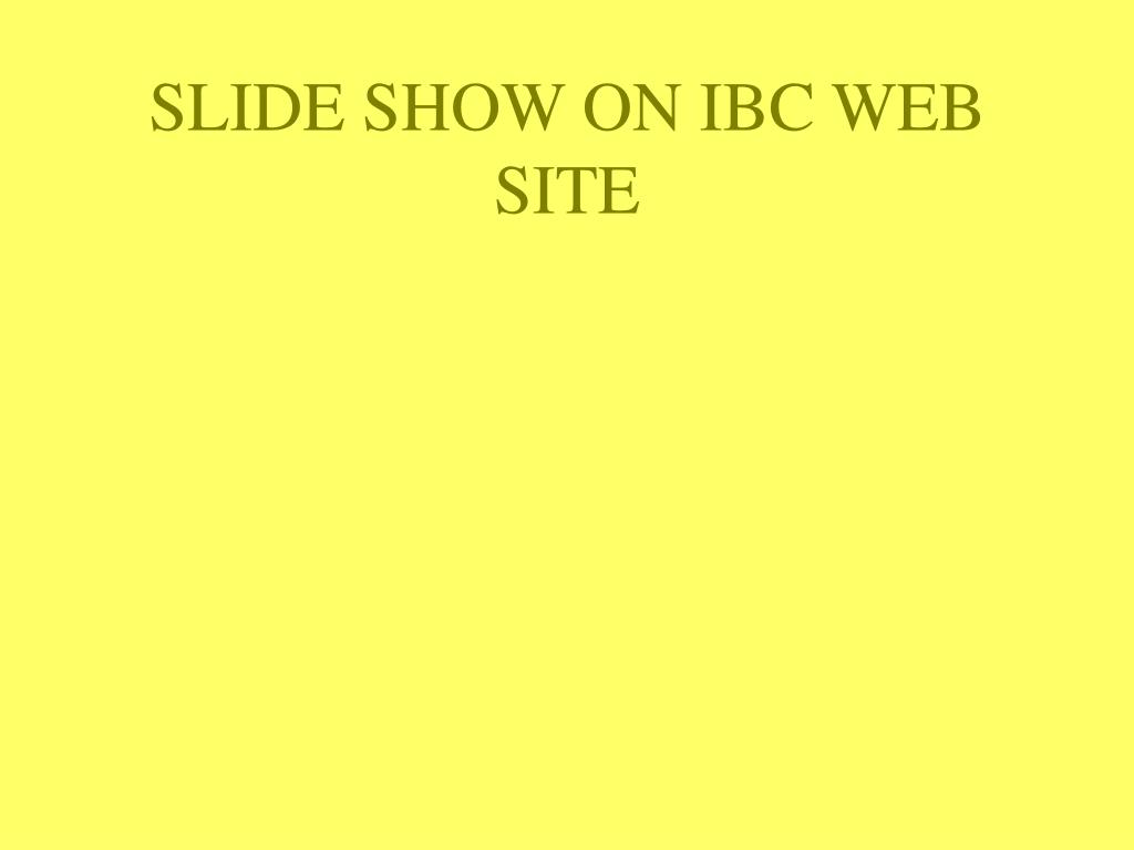 SLIDE SHOW ON IBC WEB SITE