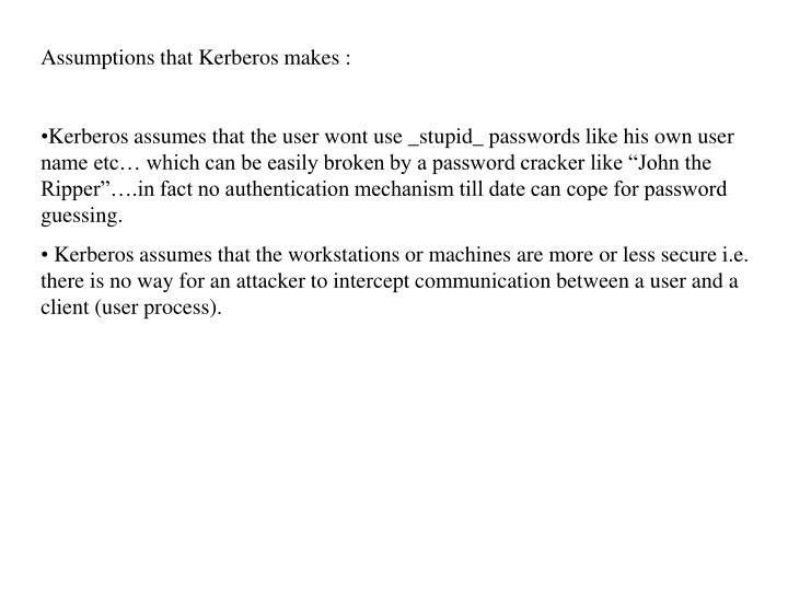 Assumptions that Kerberos makes :