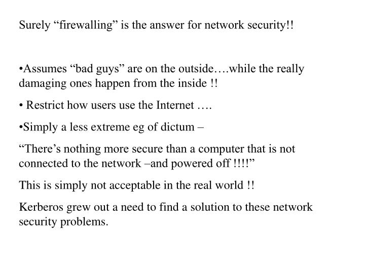 "Surely ""firewalling"" is the answer for network security!!"