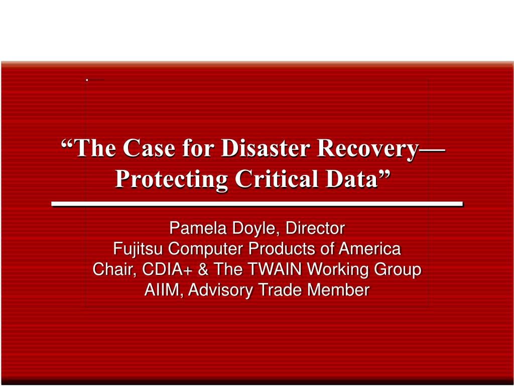 """""""The Case for Disaster Recovery— Protecting Critical Data"""""""