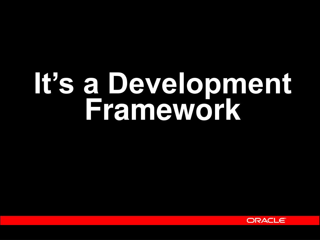It's a Development Framework