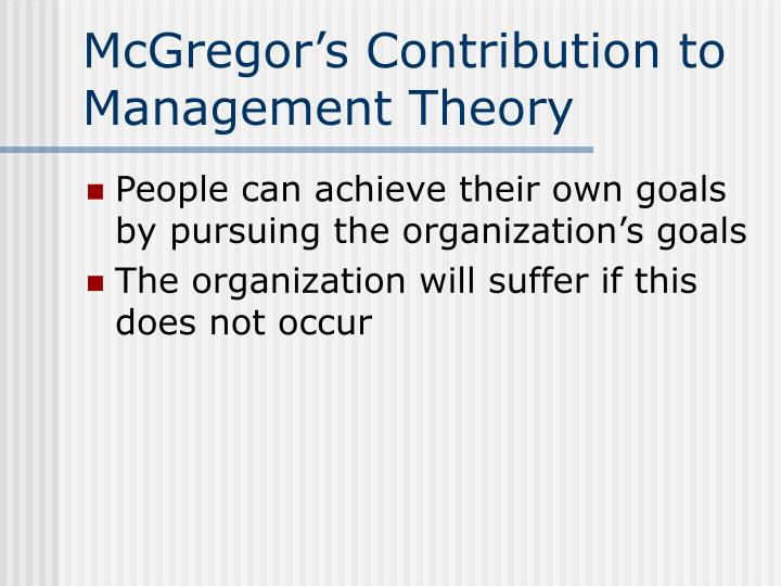 contribution of mcgregor to motivation Critically evaluate contribution of mc gregor to motivation asn 4) motivation is a theoretical construct, used to explain behavior it is the scientific word used to represent the reasons for our actions, our desires, our needs, etc motives are hypothetical constructs, used to explain why people do what they do.