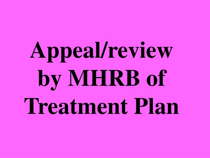 Appeal/review by MHRB of Treatment Plan